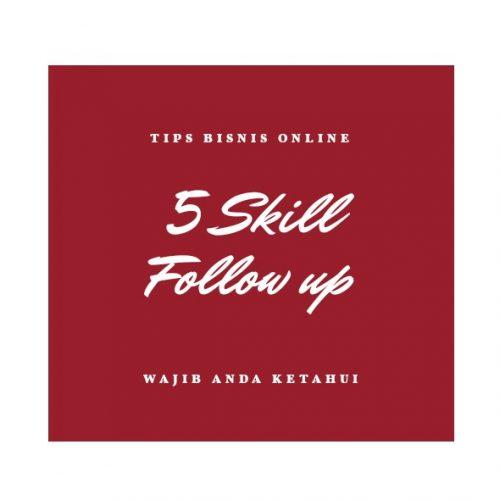 Inilah 5 Skill Follow Up Yang Wajib Kamu Kuasai Sebagai Penjual Online