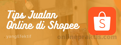 Tips Jualan di Shopee yang Efektif